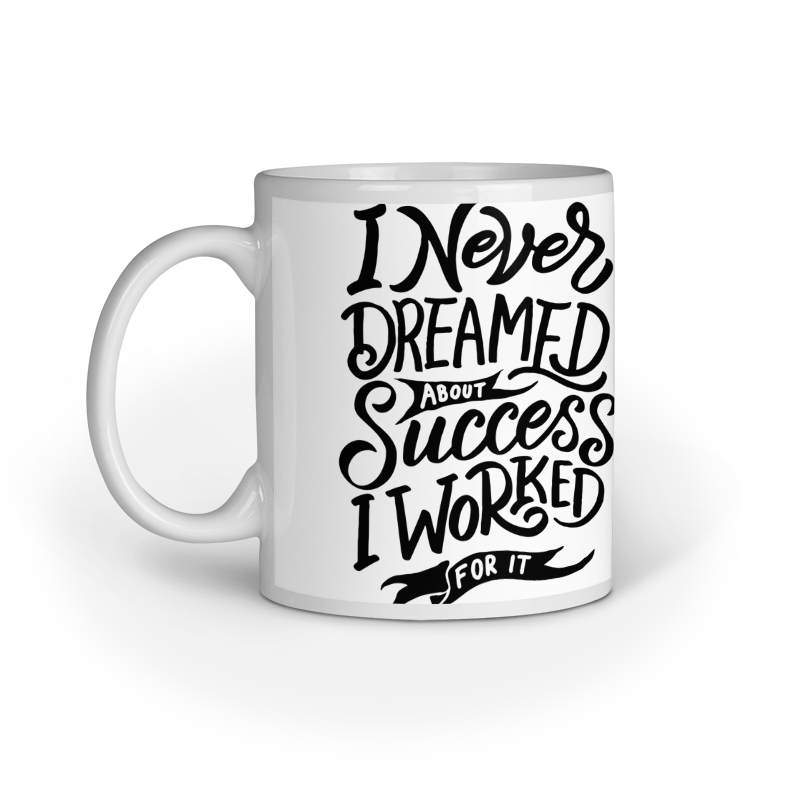 Never dreamed about success, Worked for it - Ceramic Mug