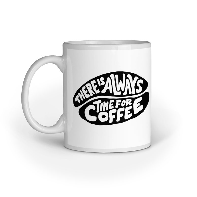 There is always time for coffee - Ceramic Mug