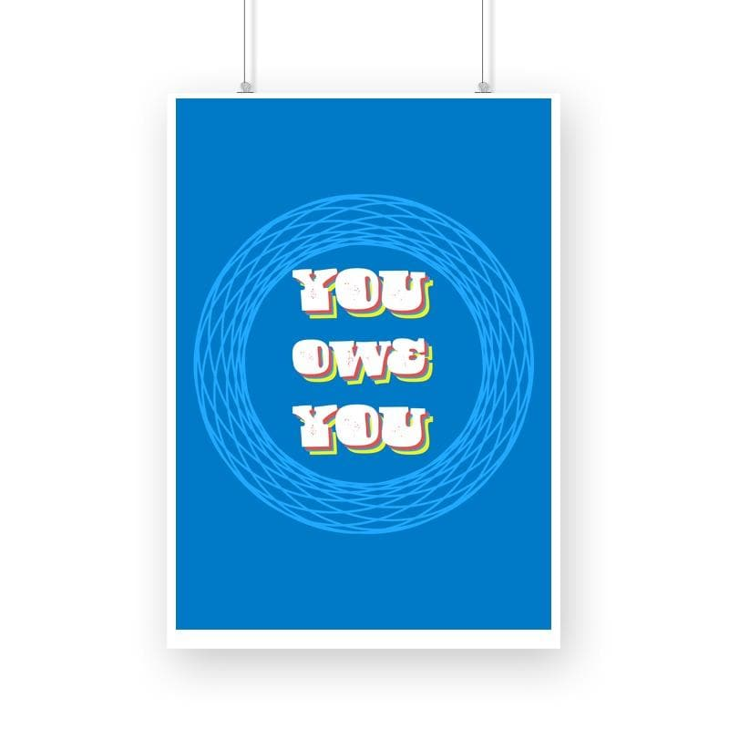 You owe you - Wall Poster