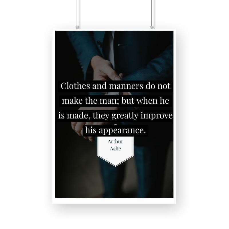 Clothes and manners do not make the man; but when he is made they greatly improve his appearance - Wall Poster