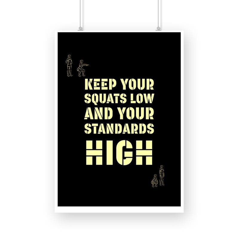 Keep your squats low and your standards high - Wall Poster