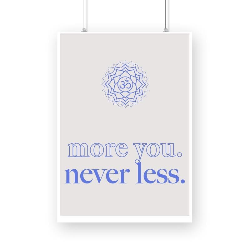 More you never less - Wall Poster