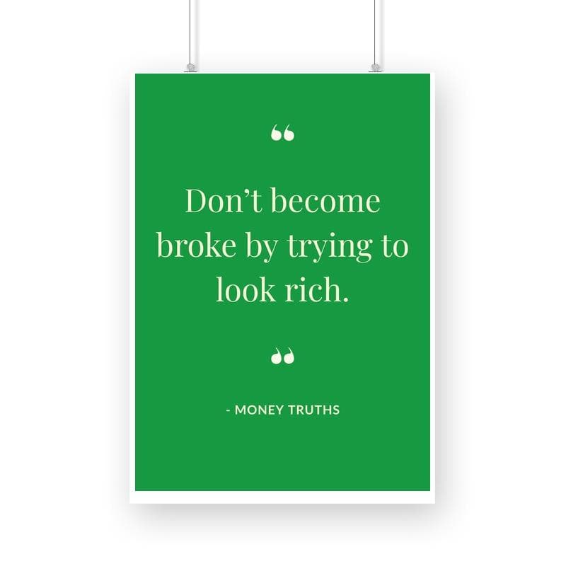 Don't become broke by trying to look rich - Wall Poster