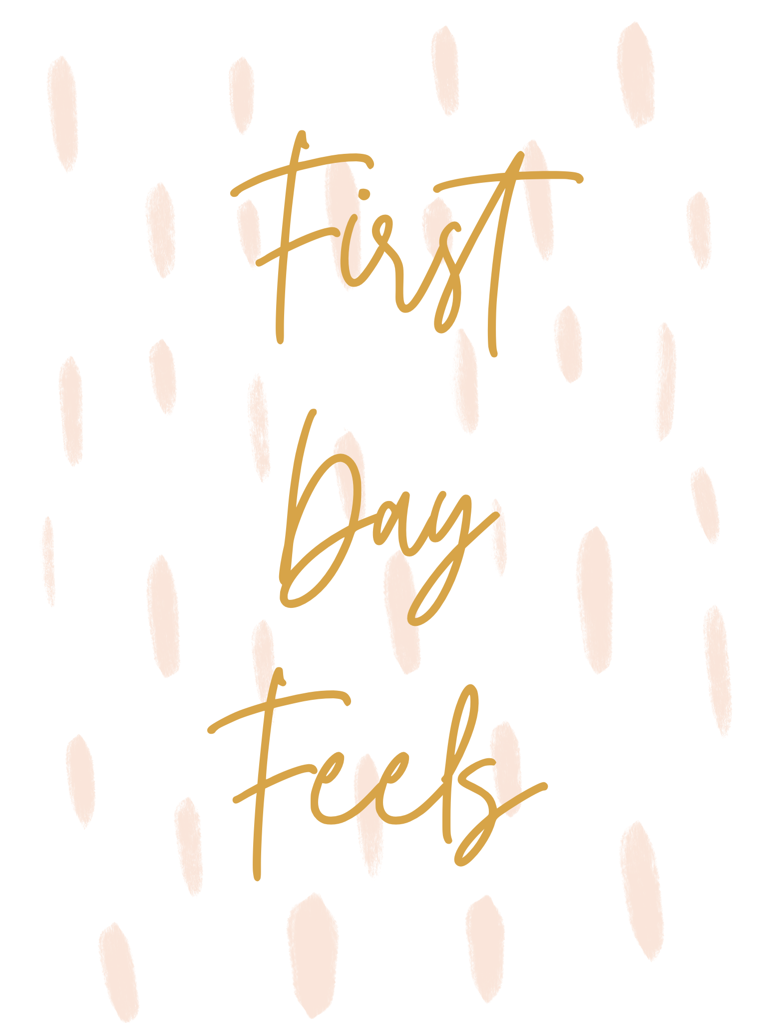 First Day Feels Printable