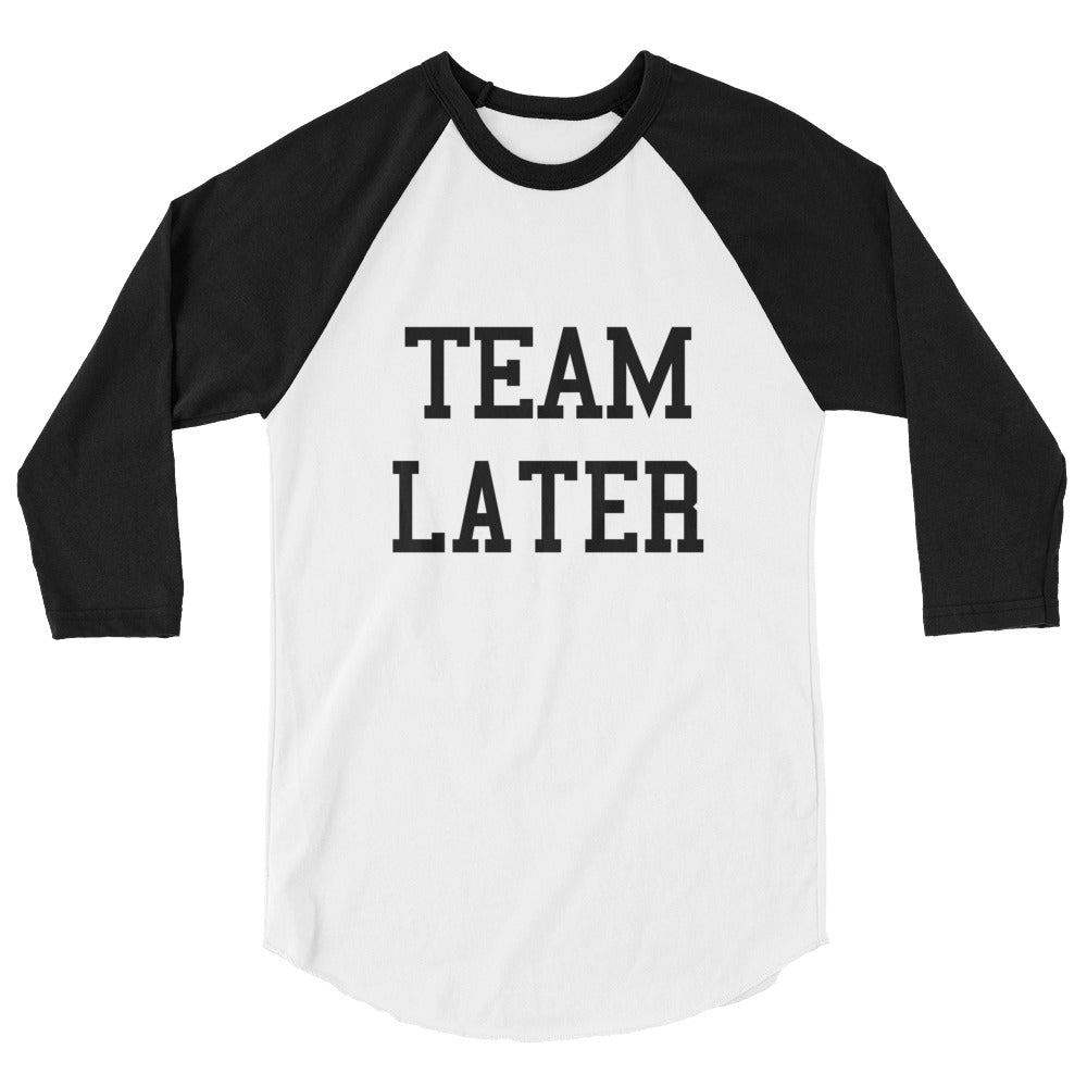 Team Later Raglan Shirt