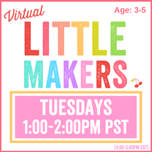 Load image into Gallery viewer, Virtual Little Makers | Tuesday 1pm PST