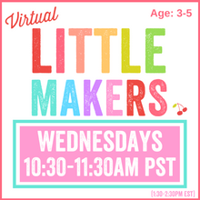 Load image into Gallery viewer, Virtual Little Makers | Wednesday 10:30am PST