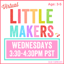 Load image into Gallery viewer, Virtual Little Makers | Wednesday 3:30pm PST