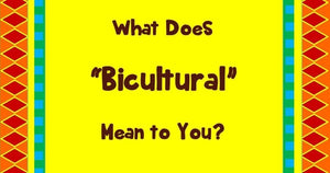 What Does Bicultural Mean to You?