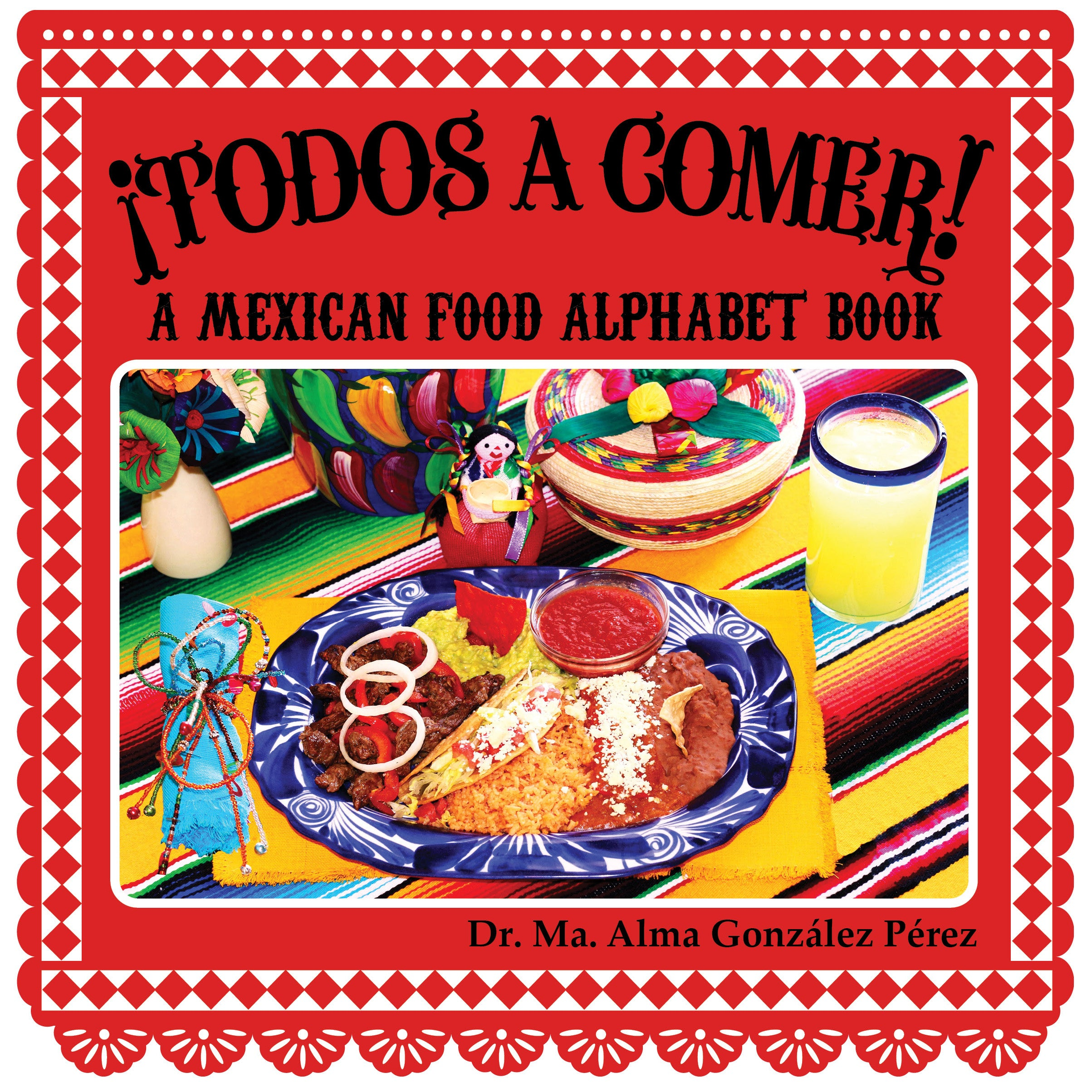 ¡Todos a comer! A Mexican Food Alphabet Book