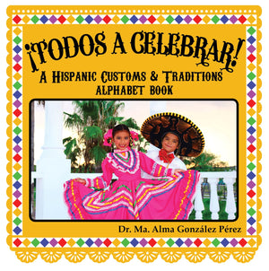 ¡Todos a celebrar! A Hispanic Customs & Traditions Alphabet Book