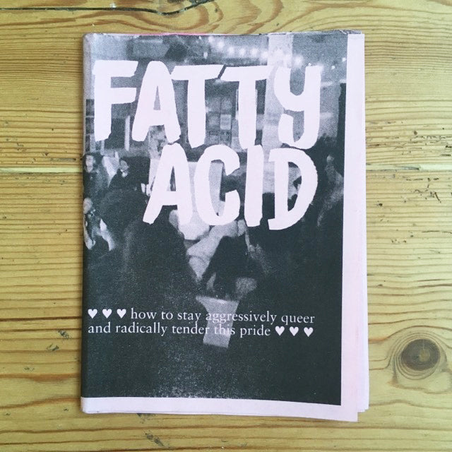 Fatty Acid: How to stay aggressively queer and radically tender this pride - Zine