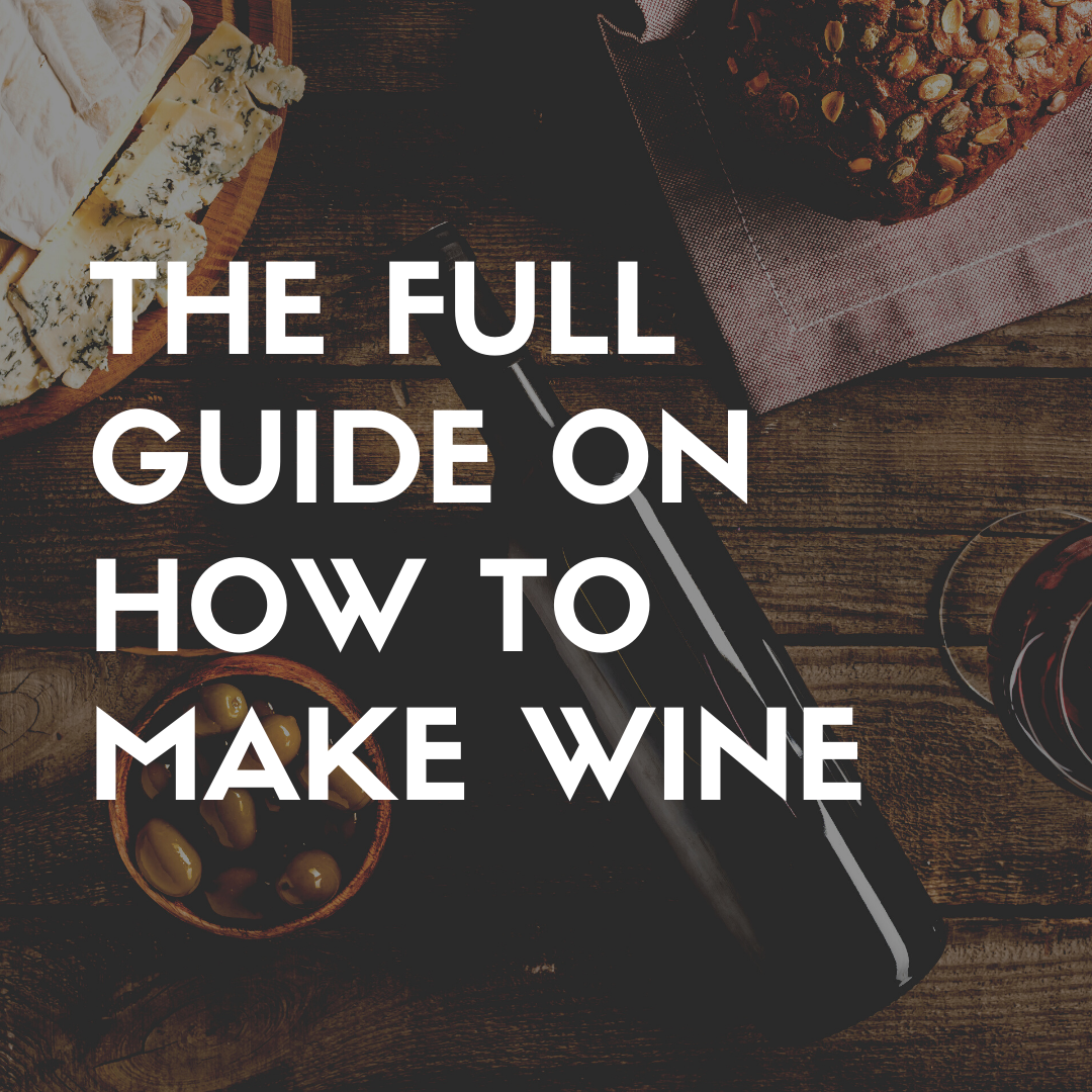 The Full Guide on How to Make Wine