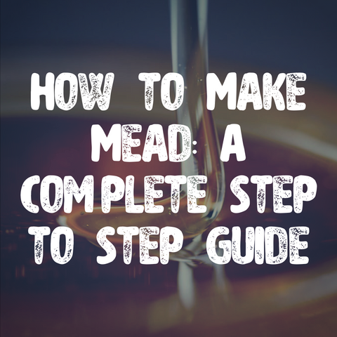How to Make Mead: A complete step to step guide