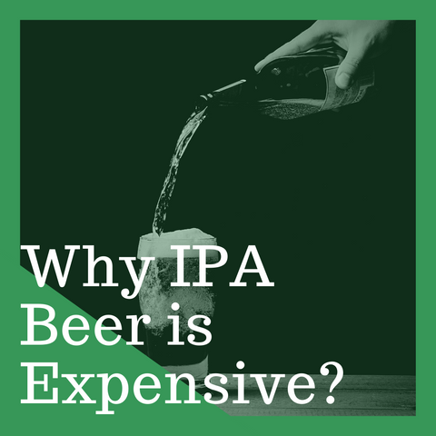 Why IPA Beer is Expensive