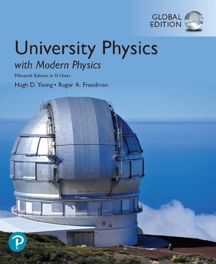University Physics with Modern Physics, Global Edition, 14th Edition