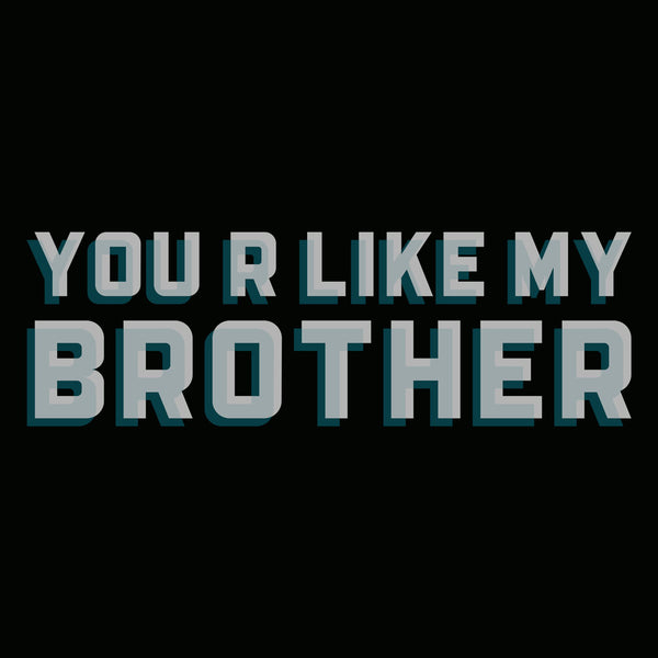 You R Like My Brother