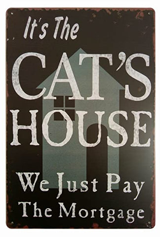 "Tin Sign - ""It's the Cat's House We Just Pay the Mortgage"""