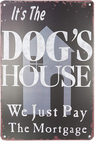 "Tin Sign - ""It's the Dog's House We Just Pay the Mortgage"""