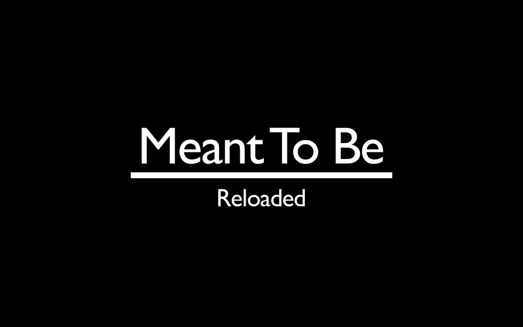 Meant To Be: Reloaded