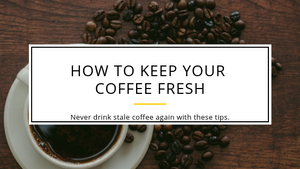 How to Keep Your Coffee Fresh