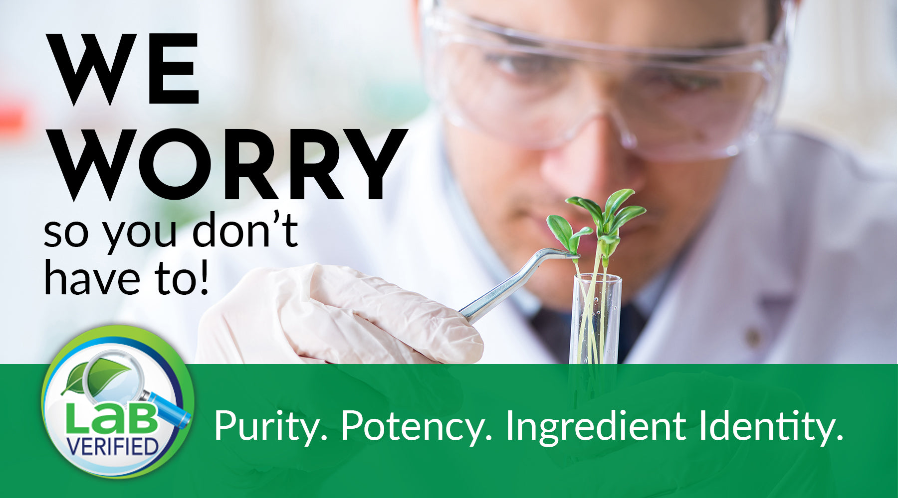 Scientifically tested supplements verified for purity, potency, and ingredient identity.