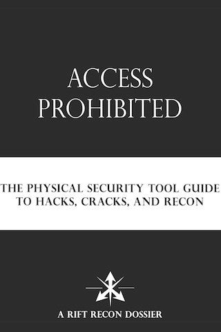 Access Prohibited: The Physical Security Tool Guide to Hacks, Cracks, and Recon