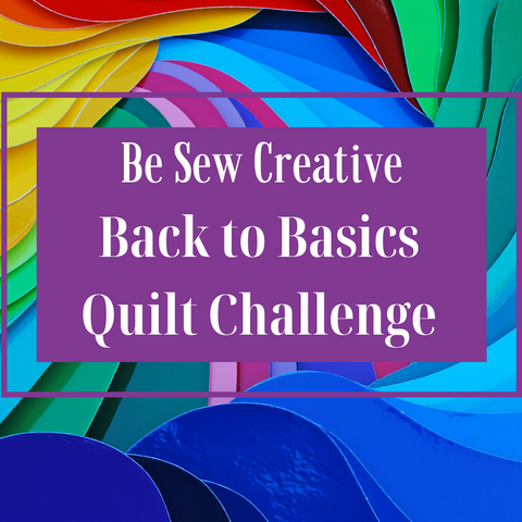 Be Sew Creative Back to Basics Quilt Challenge is written in white letters against purple. The background is a fanned out colorwheel.