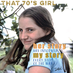That 70s Girl — Her Story Has Informed My Story