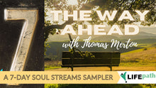 Load image into Gallery viewer, The Way Ahead: A Soul Streams 7-Day Sampler with Dawn Journey Life Path