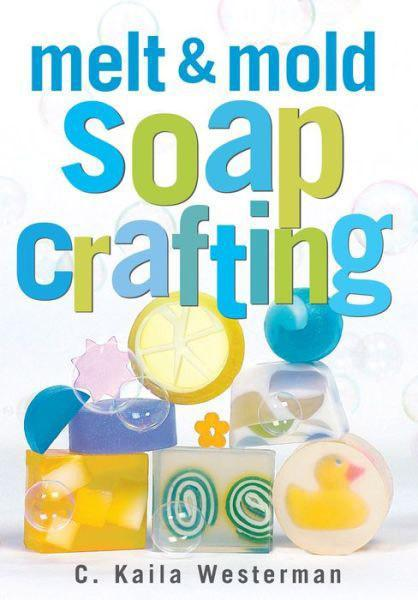 Melt and Mold Soap Crafting Book