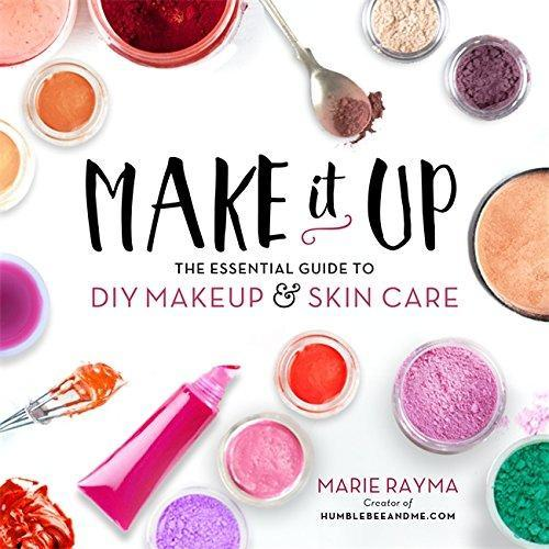 Make it Up: The Essential Guide to DIY Makeup and Skin Care Book