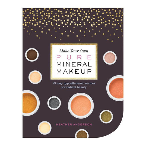 Make Your Own Pure Mineral Makeup Book