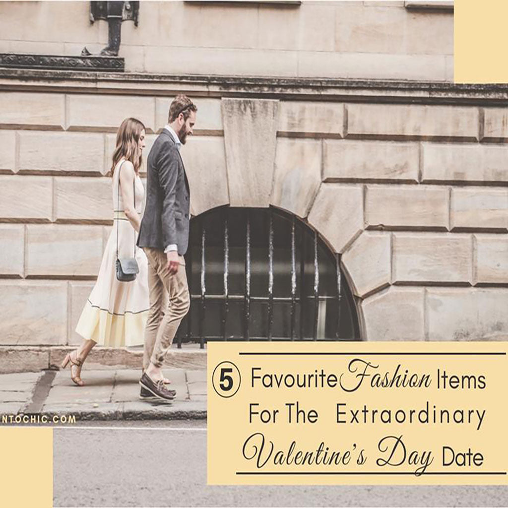 Five Favourite Fashion Items For The Extraordinary Valentine's Day Date