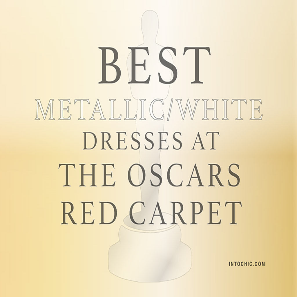 Best Metallic / White dresses at the oscars red carpet.