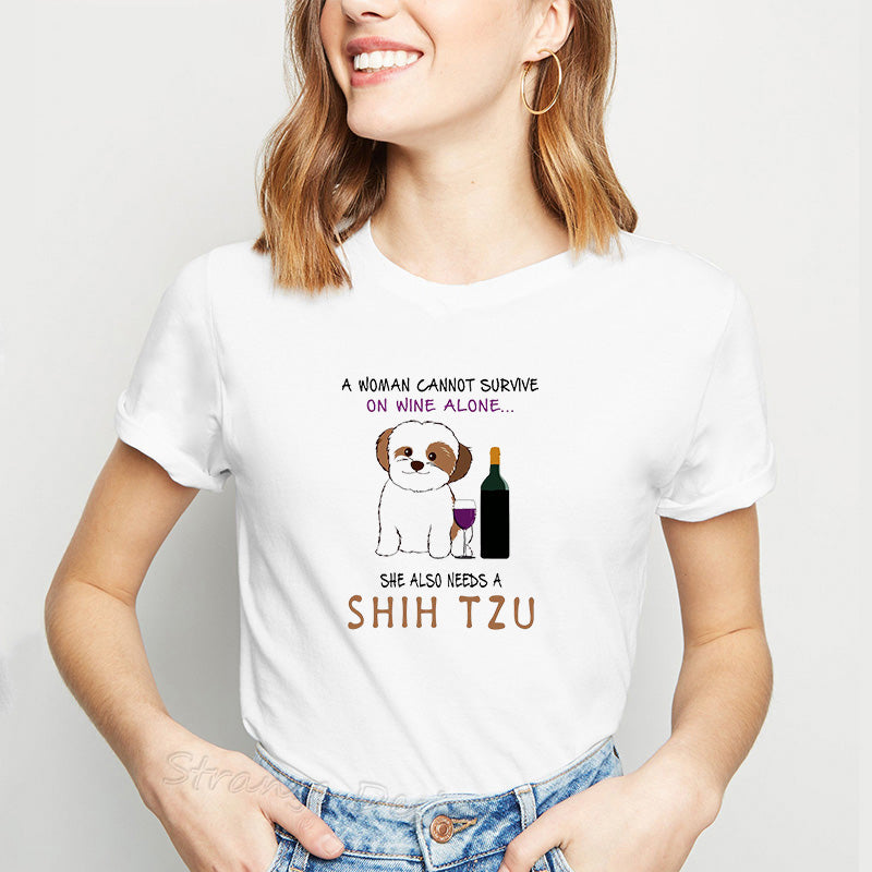 Funny Women Tshirt A Woman Cannot Survive On Wine Alone She Also Needs A Shih Tzu Female T-shirts Dog Printed Tee Shirt