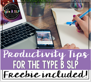 Type B SLP Tips Part 1: Productivity