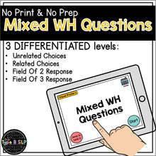 Load image into Gallery viewer, No Print No Prep Digital Speech Therapy WH Questions: MIXED WH Set