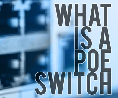 Everything to know about PoE Switches
