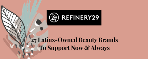 Refinery29 27 Latinx-Owned Beauty Brands To Support Now & Always