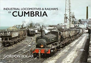 Industrial Locomotives & Railways of Cumbria - Chester Model Centre