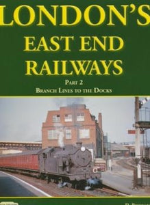 London's East End Railways Part 2 Branch Lines to the Docks - Chester Model Centre