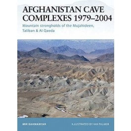 Afghanistan Cave Complexes 1979-2004 Mountain Strongholds of the Mujahideen, Taliban & Al Qaeda - ChesterModelCentre