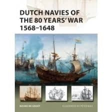 Dutch Navies of the 80 Years' War 1568-1648 - Chester Model Centre