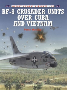 RF-8 Crusaders Over Cuba and Vietnam - ChesterModelCentre