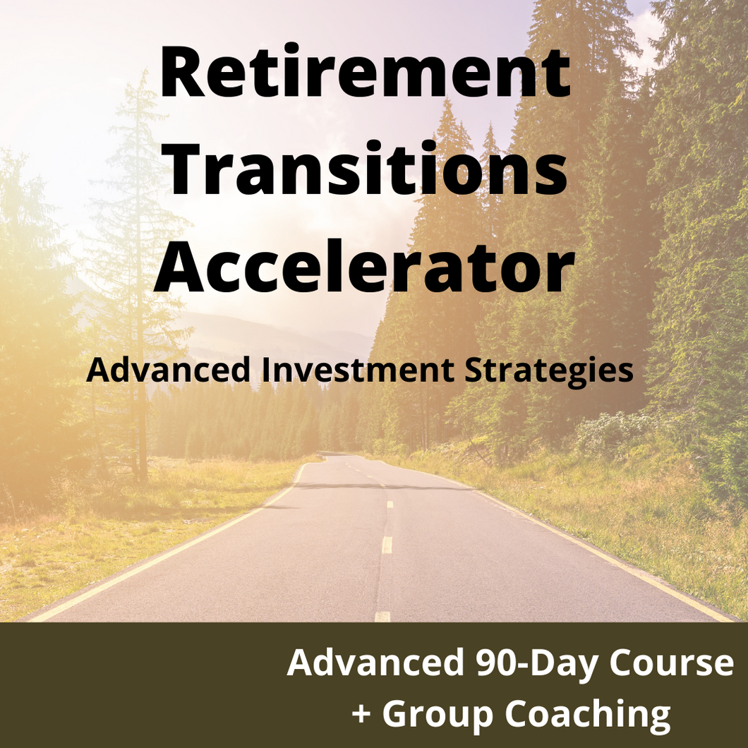 Retirement Transitions and Advanced Investment Strategies - Advanced Course + Group Coaching
