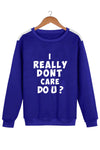 I Really Don't Care Do U? Men Royal Blue Sweatshirt