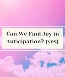Can We Find Joy in Anticipation? (yes)