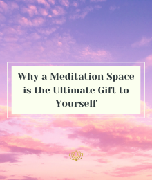 Why a Meditation Space is the Ultimate Gift to Yourself