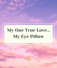 My One True Love...My Eye Pillow